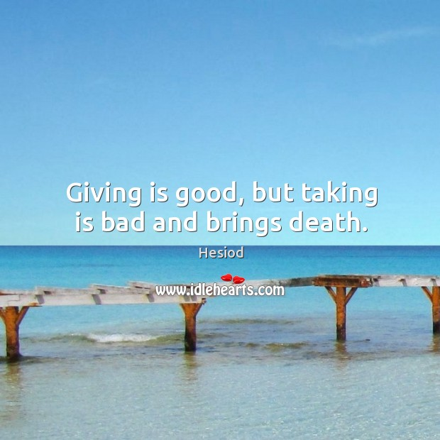 Image, Giving is good, but taking is bad and brings death.