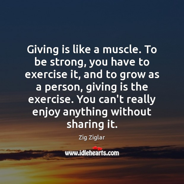 Giving is like a muscle. To be strong, you have to exercise Image