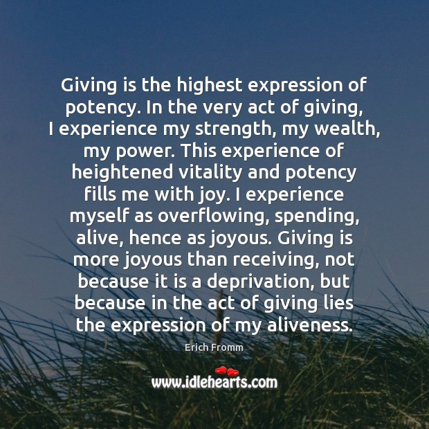 Giving is the highest expression of potency. In the very act of Image