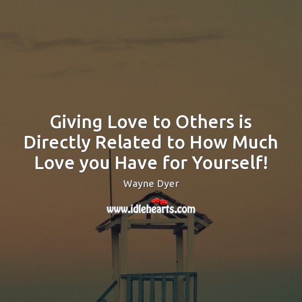 Image, Giving Love to Others is Directly Related to How Much Love you Have for Yourself!