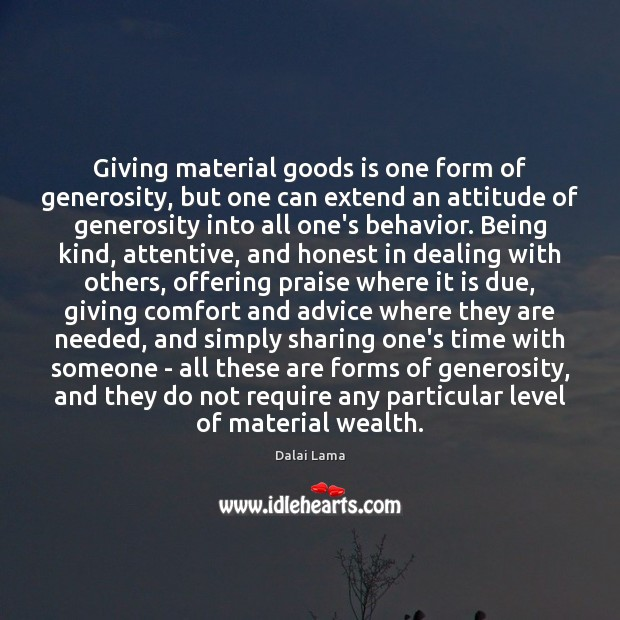 Giving material goods is one form of generosity, but one can extend Behavior Quotes Image