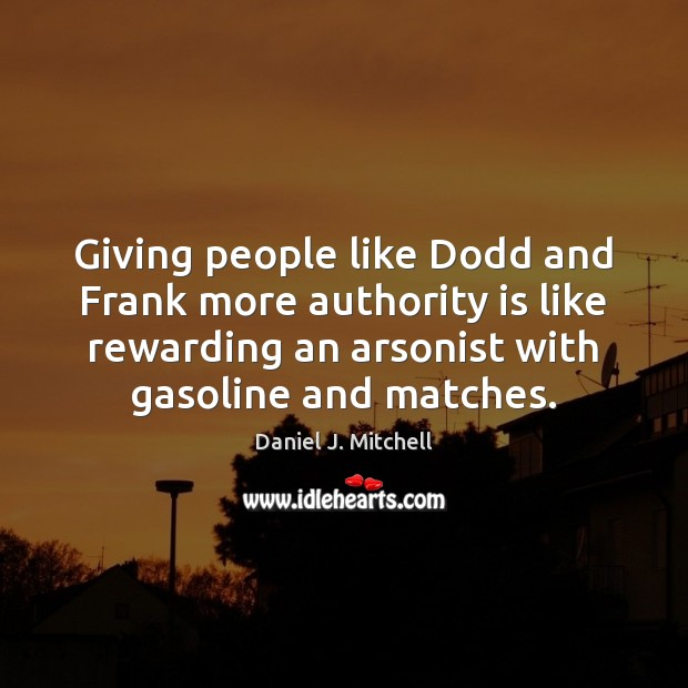 Image, Giving people like Dodd and Frank more authority is like rewarding an