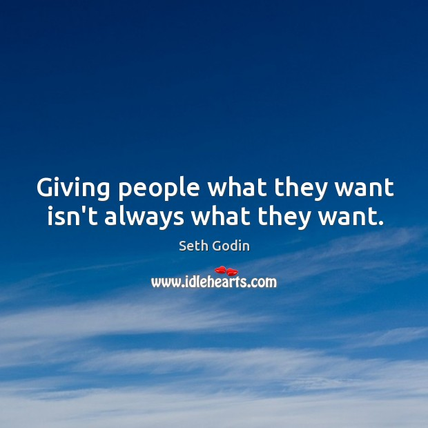 Image, Giving people what they want isn't always what they want.