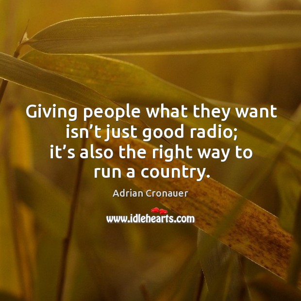 Giving people what they want isn't just good radio; it's also the right way to run a country. Image