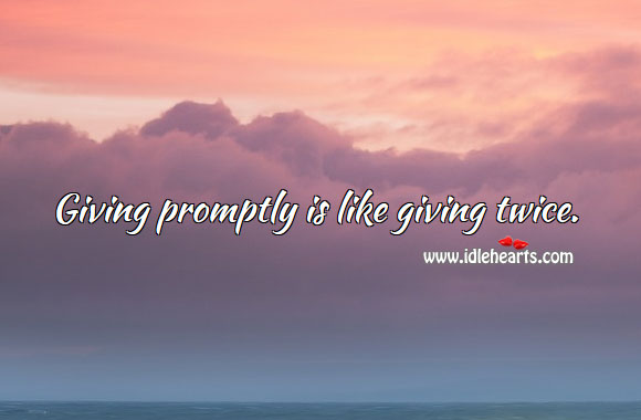 Giving Promptly Is Like Giving Twice.