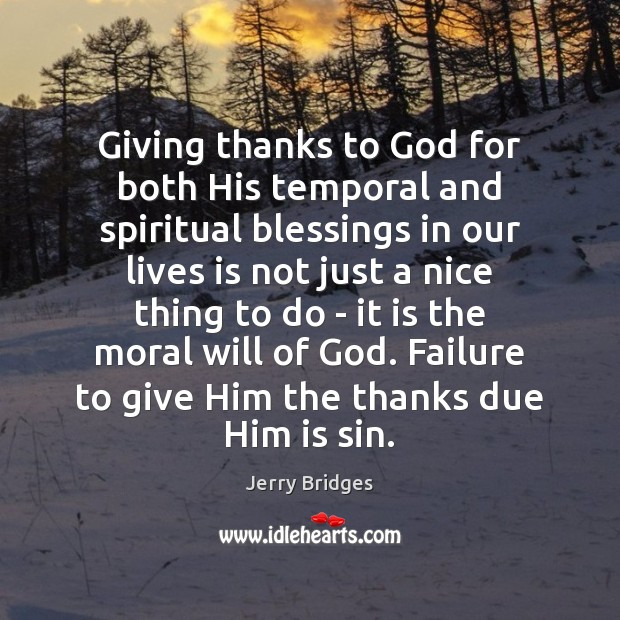 Giving thanks to God for both His temporal and spiritual blessings in Jerry Bridges Picture Quote