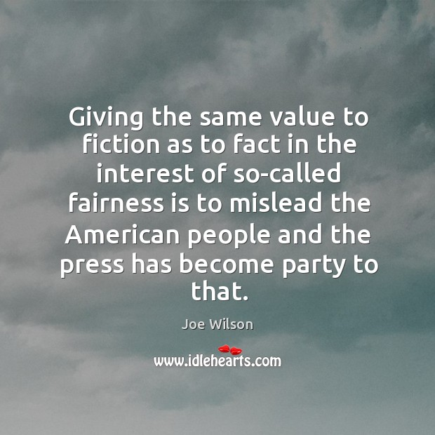 Giving the same value to fiction as to fact in the interest of so-called fairness is Image