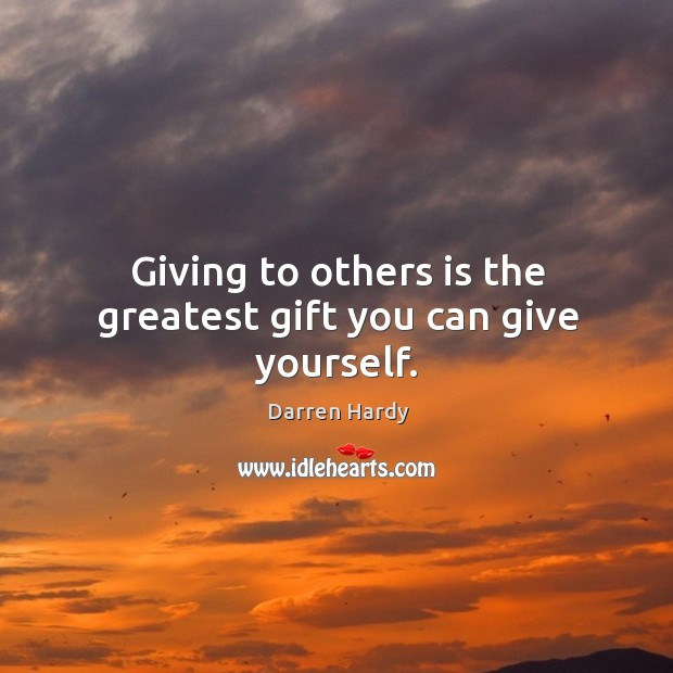 Image, Giving to others is the greatest gift you can give yourself.