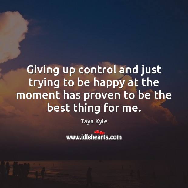 Giving up control and just trying to be happy at the moment Image