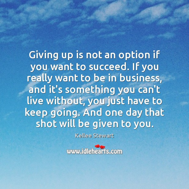 Giving up is not an option if you want to succeed. If Image