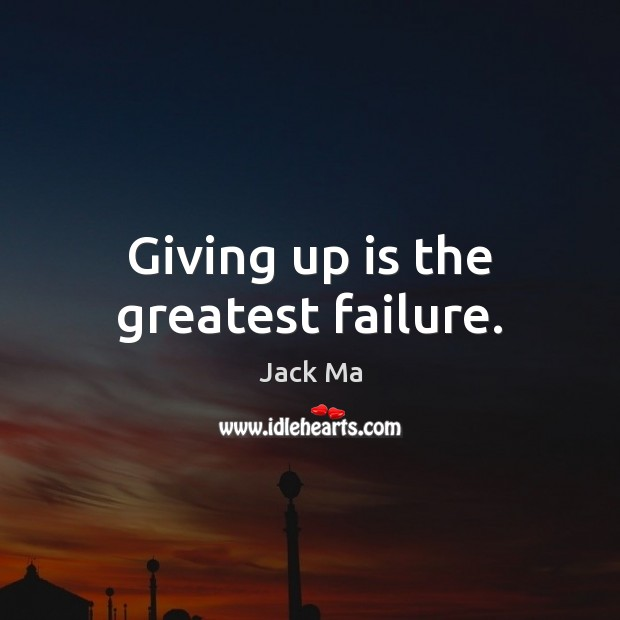 Giving up is the greatest failure. Jack Ma Picture Quote