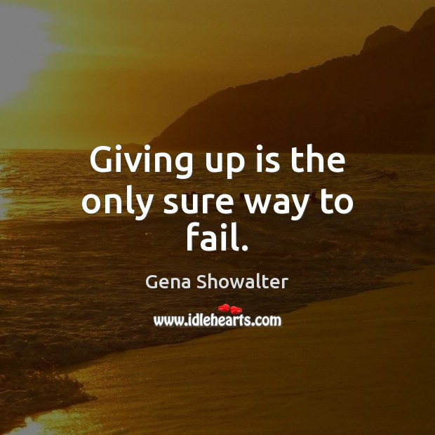 Image, Giving up is the only sure way to fail.