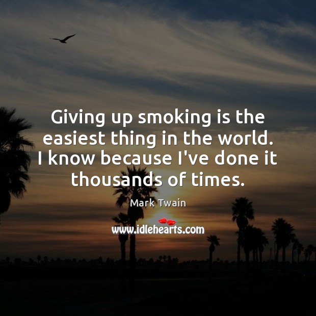 Giving up smoking is the easiest thing in the world. I know Smoking Quotes Image