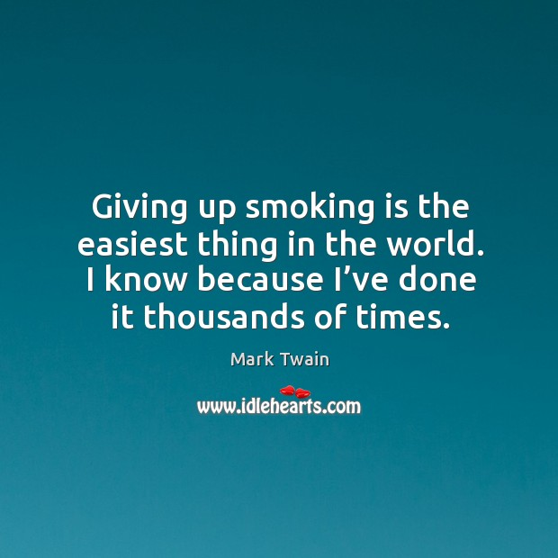 Giving up smoking is the easiest thing in the world. I know because I've done it thousands of times. Smoking Quotes Image