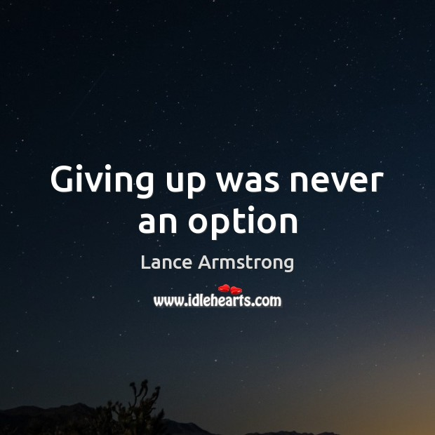 Giving up was never an option Image