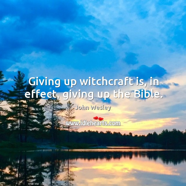 Giving up witchcraft is, in effect, giving up the bible. Image