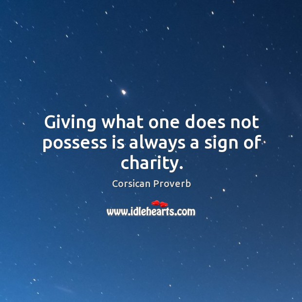 Image, Giving what one does not possess is always a sign of charity.