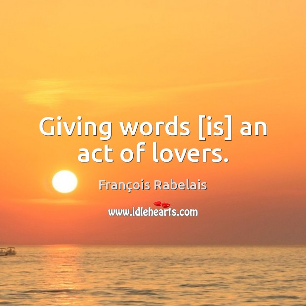 Image, Giving words [is] an act of lovers.