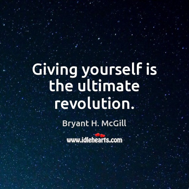 Giving yourself is the ultimate revolution. Image