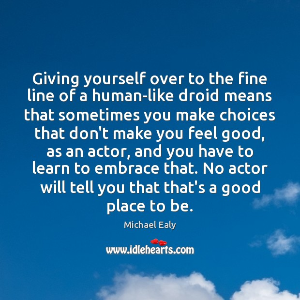 Giving yourself over to the fine line of a human-like droid means Image