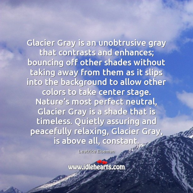Image, Glacier Gray is an unobtrusive gray that contrasts and enhances; bouncing off