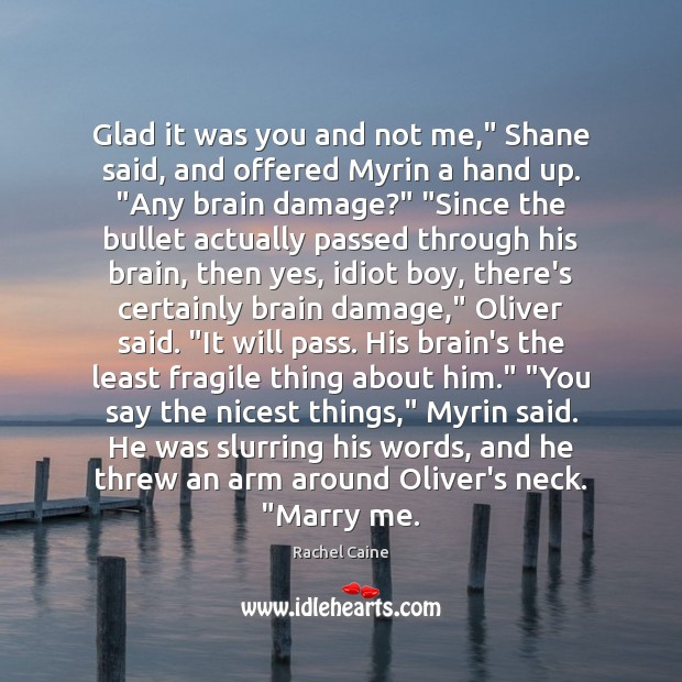 """Glad it was you and not me,"""" Shane said, and offered Myrin Rachel Caine Picture Quote"""