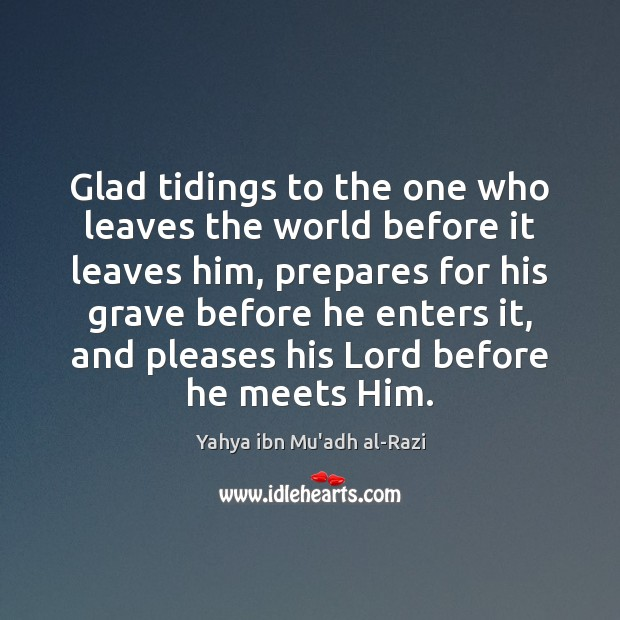 Glad tidings to the one who leaves the world before it leaves Image