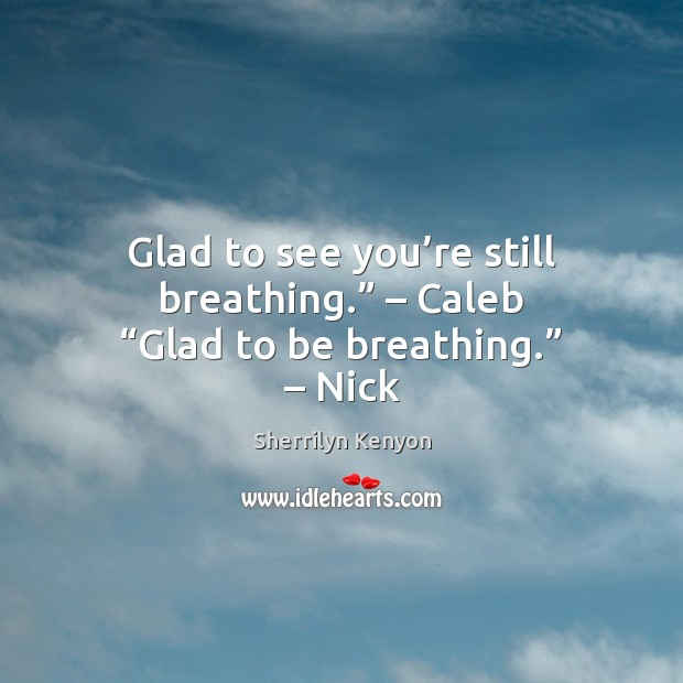 """Image, Glad to see you're still breathing."""" – Caleb """"Glad to be breathing."""" – Nick"""