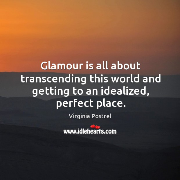 Glamour is all about transcending this world and getting to an idealized, perfect place. Image