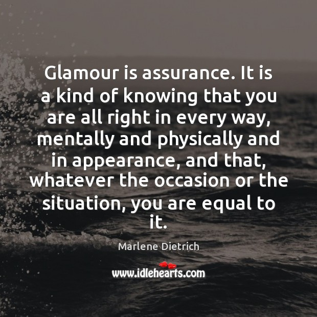 Image, Glamour is assurance. It is a kind of knowing that you are