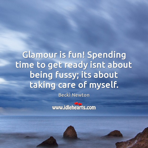 Image, Glamour is fun! Spending time to get ready isnt about being fussy;