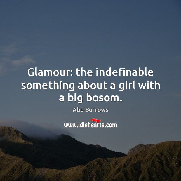 Image, Glamour: the indefinable something about a girl with a big bosom.