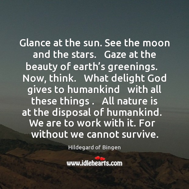 Glance at the sun. See the moon and the stars.   Gaze at Image