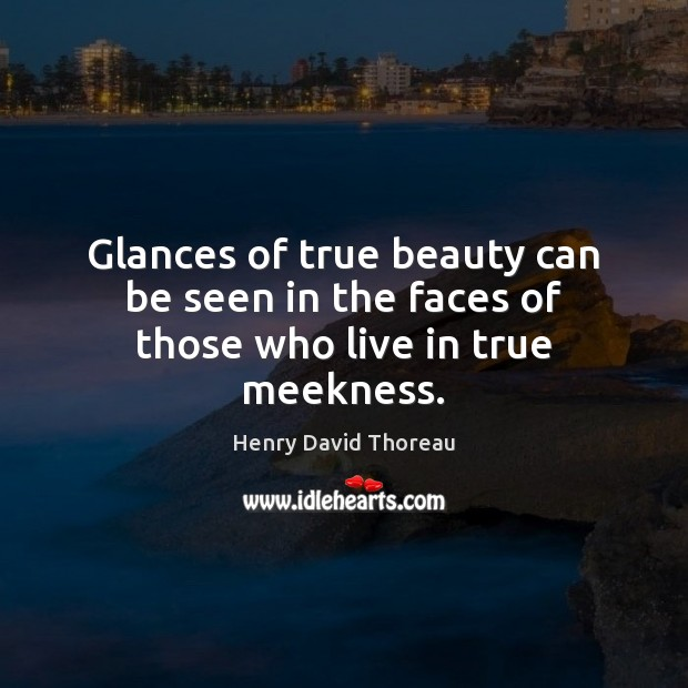 Image, Glances of true beauty can be seen in the faces of those who live in true meekness.