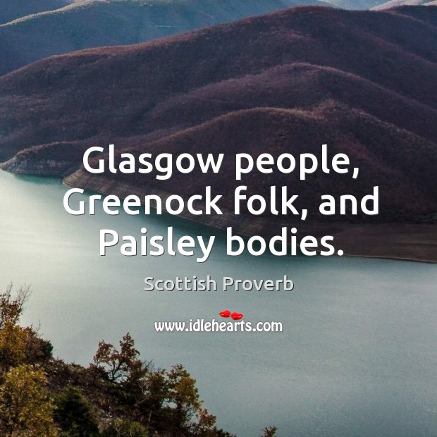 Glasgow people, greenock folk, and paisley bodies. Image