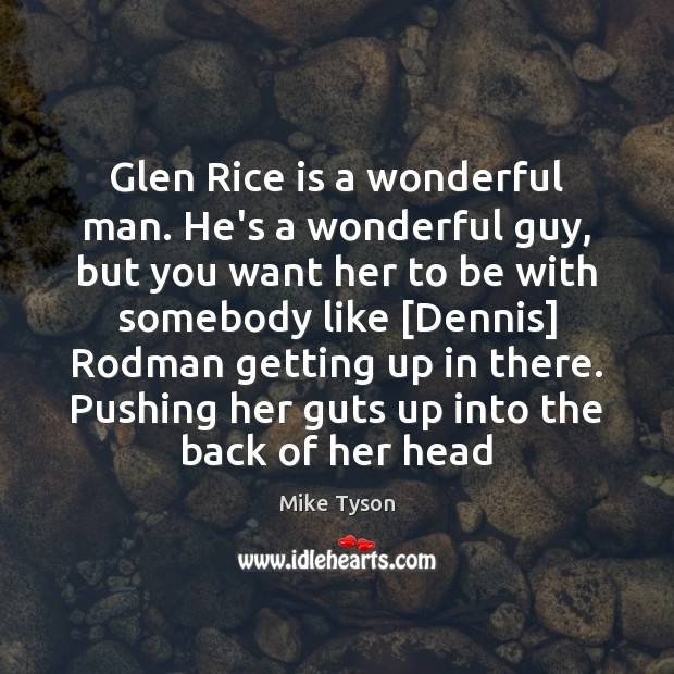 Image, Glen Rice is a wonderful man. He's a wonderful guy, but you