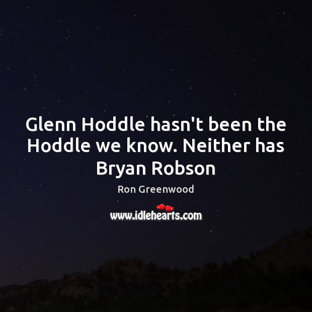 Glenn Hoddle hasn't been the Hoddle we know. Neither has Bryan Robson Image