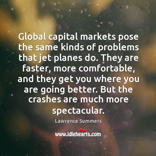 Global capital markets pose the same kinds of problems that jet planes Lawrence Summers Picture Quote