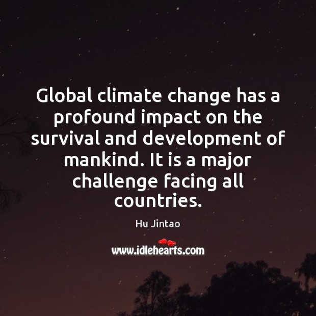 Global climate change has a profound impact on the survival and development Challenge Quotes Image