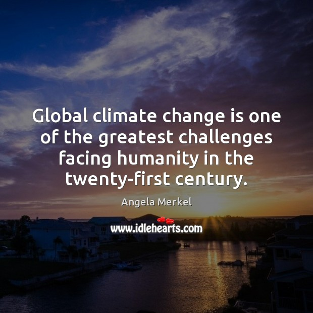 Global climate change is one of the greatest challenges facing humanity in Angela Merkel Picture Quote