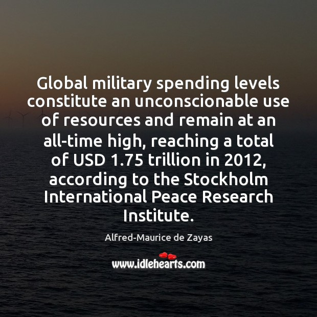 Image, Global military spending levels constitute an unconscionable use of resources and remain