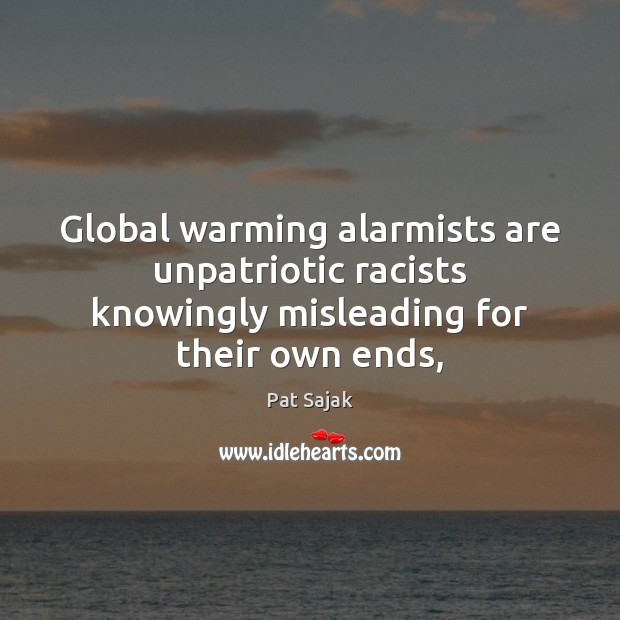 Image, Global warming alarmists are unpatriotic racists knowingly misleading for their own ends,