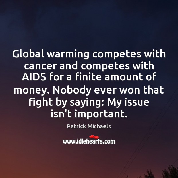 Global warming competes with cancer and competes with AIDS for a finite Image