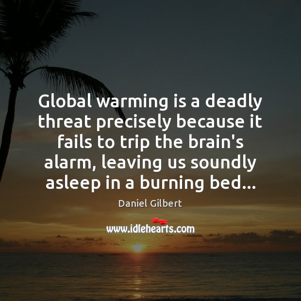 Global warming is a deadly threat precisely because it fails to trip Image