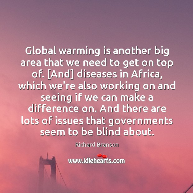 Global warming is another big area that we need to get on Image