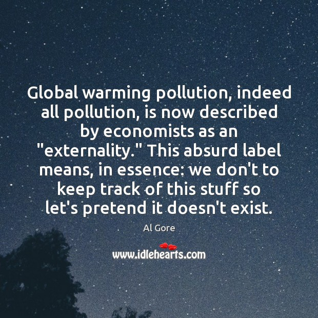 Global warming pollution, indeed all pollution, is now described by economists as Al Gore Picture Quote