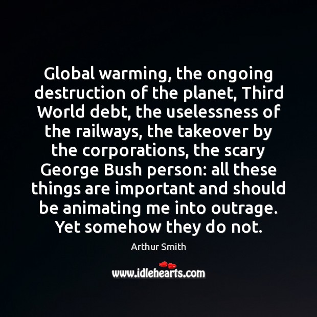 Image, Global warming, the ongoing destruction of the planet, Third World debt, the