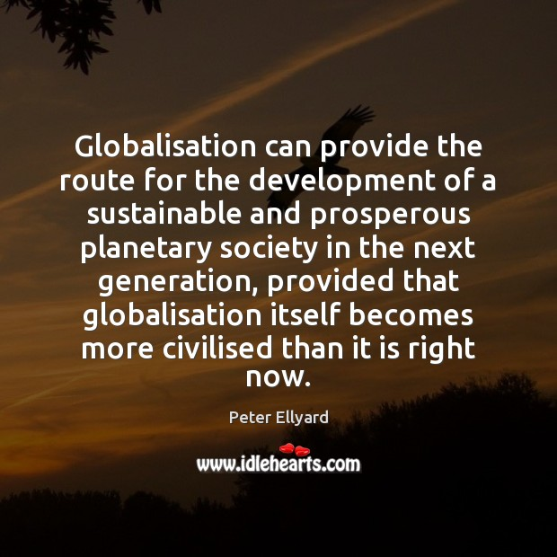 Globalisation can provide the route for the development of a sustainable and Image