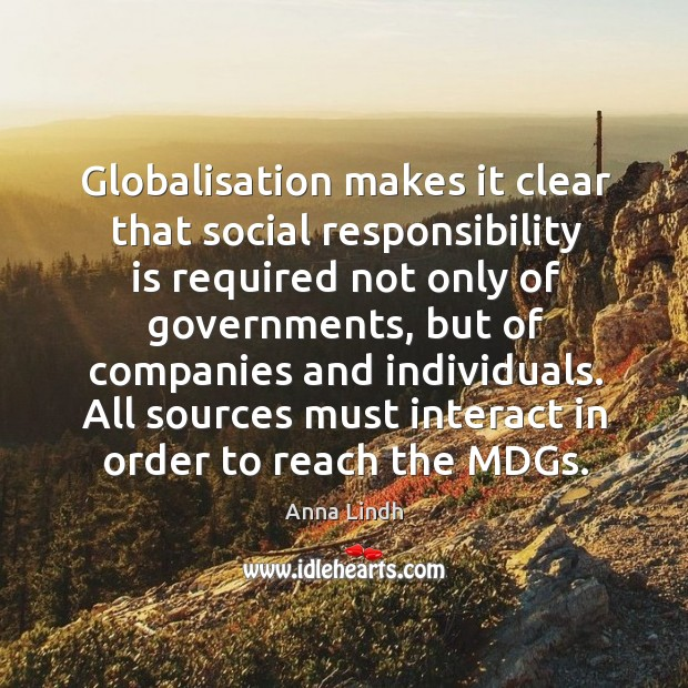 Globalisation makes it clear that social responsibility is required not only of governments Social Responsibility Quotes Image