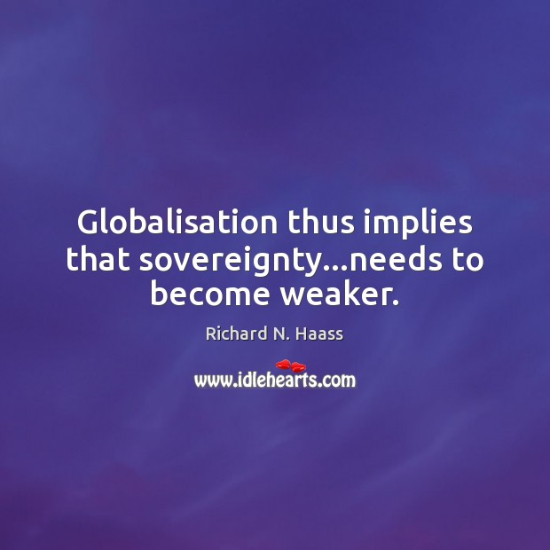 Globalisation thus implies that sovereignty…needs to become weaker. Image